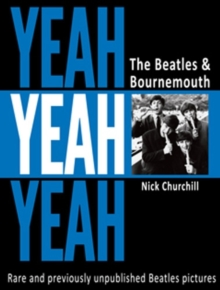 Yeah Yeah Yeah : The Beatles & Bournemouth, Paperback Book