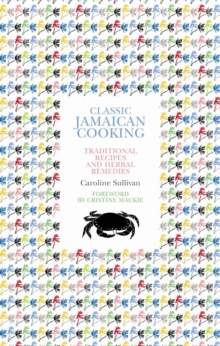Classic Jamaican Cooking : Traditional Recipes and Herbal Remedies, Paperback