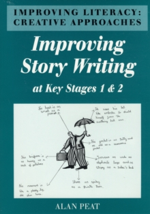 Improving Literacy : Creative Approaches Improving Story Writing at Key Stages 1 and 2, Paperback