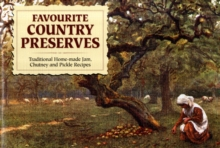 Favourite Country Preserves : Traditional Home-Made Jam, Chutney and Pickle Recipes, Paperback Book