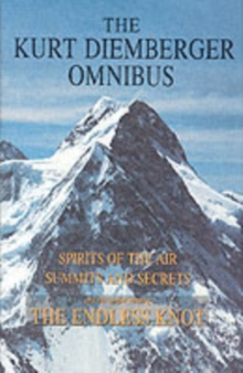 The Kurt Diemberger Omnibus : Spirits of the Air, Summits and Secrets, and The Endless Knot, Hardback