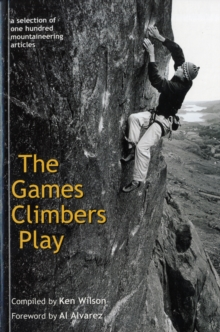 The Games Climbers Play : A Selection of 100 Mountaineering Articles, Paperback