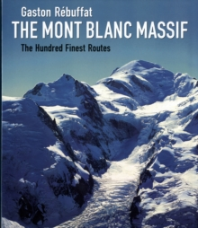 The Mont Blanc Massif : The Hundred Finest Routes, Hardback