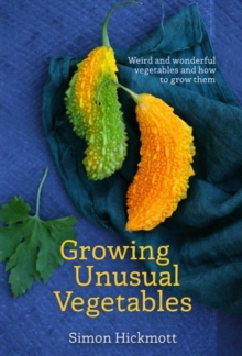 Growing Unusual Vegetables : Weird and Wonderful Vegetables and How to Grow Them, Paperback