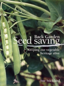 Back Garden Seed Saving : Keeping Our Vegetable Heritage Alive, Paperback