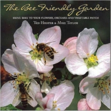 The Bee Friendly Garden : Bring Bees to Your Flowers, Orchard, and Vegetable Patch, Paperback Book