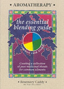 Aromatherapy : The Essential Blending Guide, Paperback