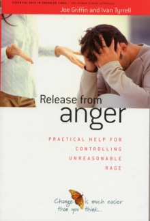 Release from Anger : Practical Help for Controlling Unreasonable Rage, Paperback Book