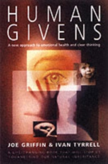 Human Givens : The New Approach to Emotional Health and Clear Thinking, Paperback