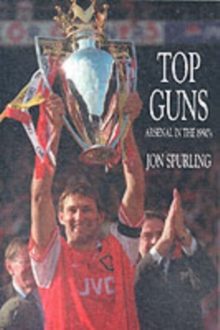 Top Guns : Arsenal in the 1990's, Paperback Book