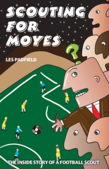 Scouting for Moyes : The Inside Story of a Football Scout, Paperback Book