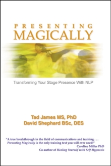 Presenting Magically : Transforming Your Stage Presence with NLP, Hardback