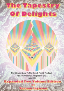 Tapestry of Delights: Expanded Two-Volume Edition : The Ultimate Guide to UK Rock & Pop of the Beat, R&B, Psychedelic and Progressive Eras 1963-1976, Paperback Book