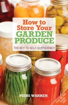 How to Store Your Garden Produce : The Key to Self-sufficiency, Paperback Book