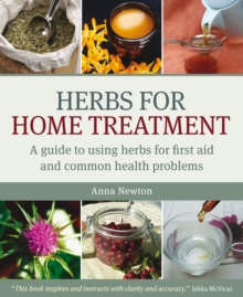 Herbs for Home Treatment : A Guide to Using Herbs for First Aid and Common Health Problems, Paperback Book