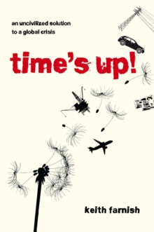 Time's Up! : An Uncivilized Solution to a Global Crisis, Paperback