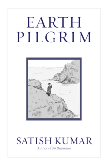 Earth Pilgrim : Conversations with Satish Kumar, Hardback Book