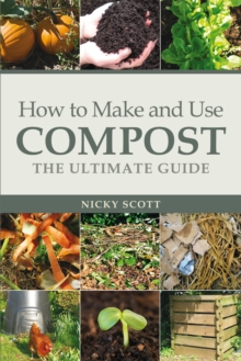 How to Make and Use Compost : The Ultimate Guide, Paperback