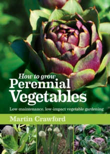 How to Grow Perennial Vegetables : Low-maintenance, Low-impact Vegetable Gardening, Paperback Book