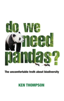 Do We Need Pandas? : The Uncomfortable Truth About Biodiversity, Paperback