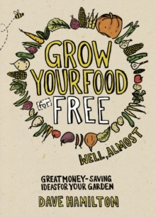 Grow Your Food for Free (Well Almost) : Great Money-saving Ideas for Your Garden, Paperback Book