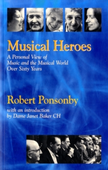 Musical Heroes : A Personal View of Music and the Musical World Over Sixty Years, Paperback