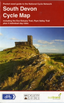 South Devon Cycle Map : Including the Exe Estuary Trail, Plym Valley Trail, Plus 4 Individual Day Rides, Sheet map, folded
