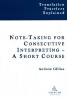 Notetaking for Consecutive Interpreting : A Short Course, Paperback