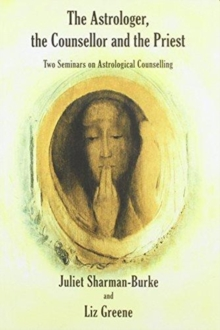 The Astrologer, the Counsellor and the Priest : Two Seminars on Astrological Counselling, Paperback