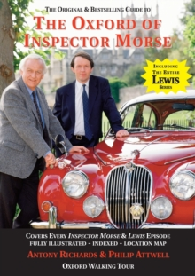 The Oxford of Inspector Morse : The Original and Best Selling Guide - Covering Every Inspector Morse, Lewis & Endeavour Episode 25th Anniversary Edition, Paperback