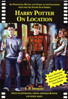 Harry Potter on Location : An Unofficial Review and Guide to the Locations Used for the Entire Film Series, Paperback