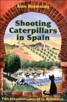 Shooting Caterpillars in Spain : Two Innocents Abroad in Andalucia, Paperback