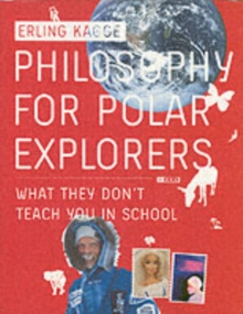 Philosophy for Polar Explorers : What They Don't Teach You in School, Paperback