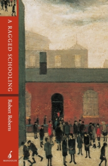 A Ragged Schooling : Growing Up in the Classic Slum, Paperback
