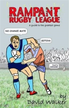 Rampant Rugby League : A Guide to the Greatest Game, Paperback