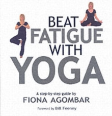 Beat Fatigue with Yoga : A Step-by-step Guide, Paperback Book