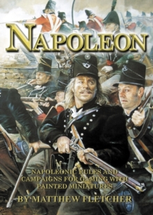 Napoleon : Napoleonic Rules and Campaigns for Gaming with Painted Miniatures, Hardback Book
