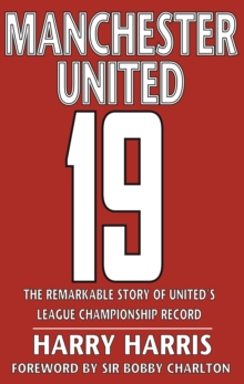 19 : The Remarkable Story of United's League Championship Record, Hardback