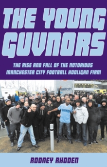 Young Guvnors : The Rise & Fall of the Notorious Manchester City Football Hooligan Firm, Paperback Book