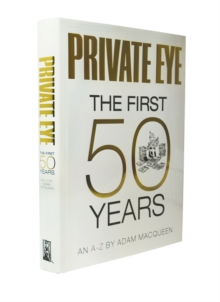 Private Eye the First 50 Years : An A-Z, Hardback
