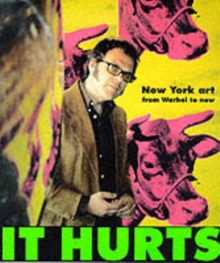 It Hurts: New York Art from Warhol to Now, Paperback