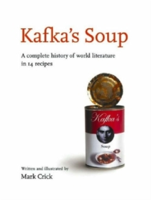 Kafka's Soup : A Complete History of Literature in 14 Recipes, Hardback Book
