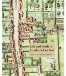 Life and Death in London's East End : 2000 Years at Spitalfields, Paperback Book