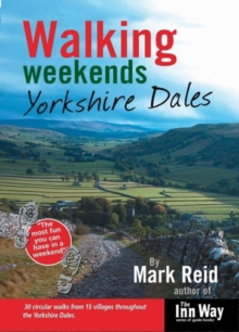 Walking Weekends : Yorkshire Dales 30 Circular Walks from 15 Villages Throughout the Yorkshire Dales, Paperback