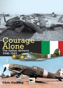 Courage Alone : The Italian Air Force 1940-1943, Hardback