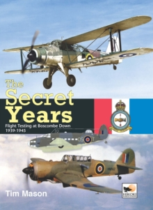 The Secret Years : Flight Testing at Boscombe Down 1939-1945, Hardback