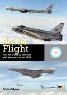 Battle Flight : RAF Air Defence Projects and Weapons Since 1945, Hardback