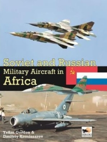 Soviet and Russian Military Aircraft in Africa : Air Arms, Equipment and Conflicts Since 1955, Hardback
