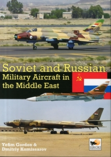 Soviet and Russian Military Aircraft in the Middle East : Air Arms, Equipment and Conflicts Since 1955, Hardback Book