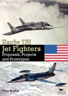Early US Jet Fighters : Proposals, Projects and Prototypes, Hardback Book